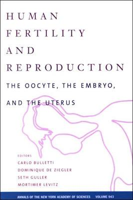 Image for Human Fertility and Reproduction: The Oocyte, the Embryo, and the Uterus (Annals of the New York Academy of Sciences)