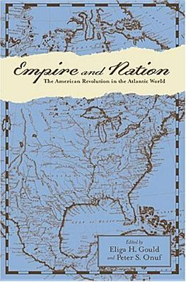 Image for Empire and Nation: The American Revolution in the Atlantic World (Anglo-America in the Transatlantic World)
