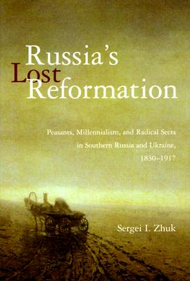 Image for Russia's Lost Reformation: Peasants, Millennialism, and Radical Sects in Southern Russia and Ukraine, 1830-1917