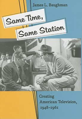 Image for Same Time, Same Station: Creating American Television, 1948–1961