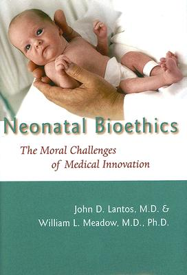 Image for Neonatal Bioethics: the Moral Challenges of Medical Innovation