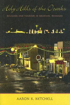 Image for Holy Hills of the Ozarks: Religion and Tourism in Branson, Missouri (Lived Religions)