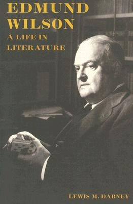 Edmund Wilson: A Life in Literature, DABNEY, Lewis M.