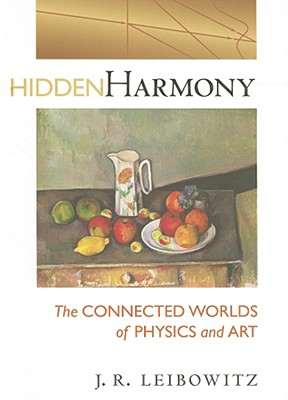 Image for Hidden Harmony: The Connected Worlds of Physics and Art