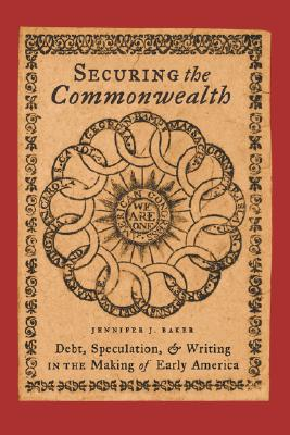 Image for Securing the Commonwealth: Debt, Speculation, and Writing in the Making of Early America