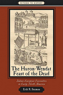 Image for The Huron-Wendat Feast of the Dead: Indian-European Encounters in Early North America (Witness to History)