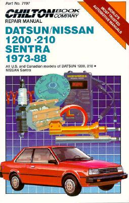 Image for Chilton's Repair Manual Datsun/Nissan 1200-210 Sentra 1973-88: All U.S. and Canadian Models of Datsun 1200, 210 Nissan Sentra (Chilton's Repair Manual (Model Specific))
