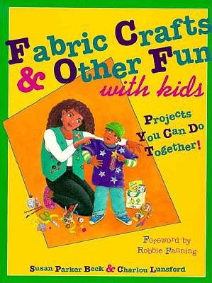 Image for Fabric Crafts and Other Fun With Kids: Projects You Can Do Together (Craft Kaleidoscope)