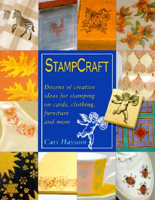 Stampcraft: Dozens of Creative Ideas for Stamping on Cards, Clothing, Furniture and More, Haysom, Cari