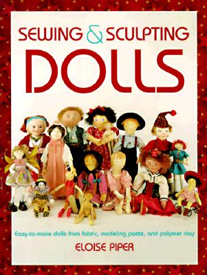 Image for Sewing & Sculpting Dolls: Easy-To-Make Dolls from Fabric, Modeling Paste, and Polymer Clay