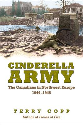 Image for Cinderella Army : the Canadians in Northwest Europe, 1944-1945