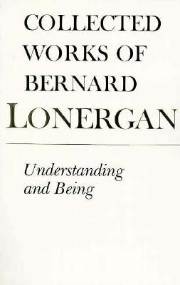 Understanding and Being: The Halifax Lectures on Insight (Collected Works of Bernard Lonergan), BERNARD LONERGAN