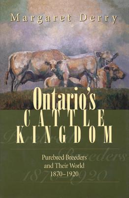 Image for Ontario's Cattle Kingdom: Purebred Breeders and Their World, 1870-1920