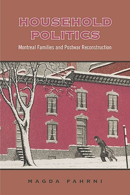 Image for Household Politics: Montreal Families and Postwar Reconstruction (Studies in Gender and History)