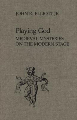 Image for Playing God: Medieval Mysteries on the Modern Stage (Studies in Early English Drama)