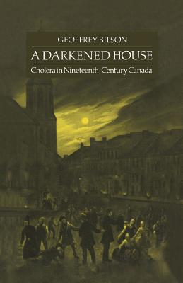 Image for A Darkened House: Cholera In Nineteenth-Century Canada