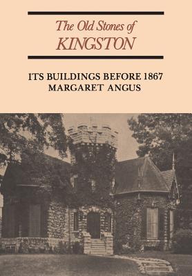 The Old Stones of Kingston: Its Buildings Before 1867 (Heritage), Angus, Margaret