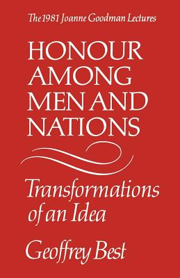 Image for Honour Among Men and Nations: Transformations of an Idea - the 1981 Joanne Goodman Lectures