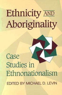 Ethnicity and Aboriginality: Case Studies in Ethnonationalism, MICHAEL D. LEVIN