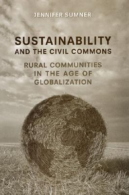 Sustainability and the Civil Commons: Rural Communities in the Age of Globalization, Sumner, Jennifer