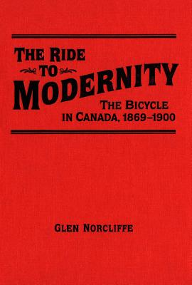 Image for Ride to Modernity: The Bicycle in Canada, 1869-1900