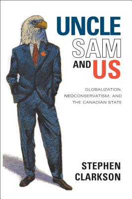 Image for Uncle Sam and Us: Globalization, Neoconservatism, and the Canadian State