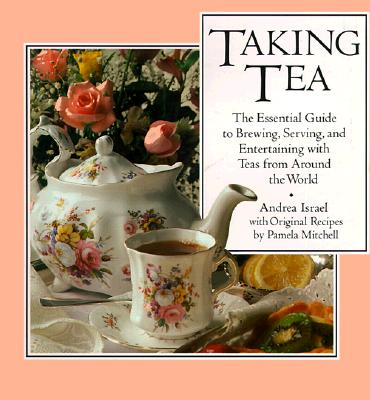 Image for Taking Tea: The Essential Guide to Brewing, Serving, and Entertaining with Teas from Around the World