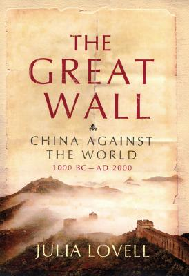 Image for The Great Wall: China Against the World, 1000 BC - 2000 AD