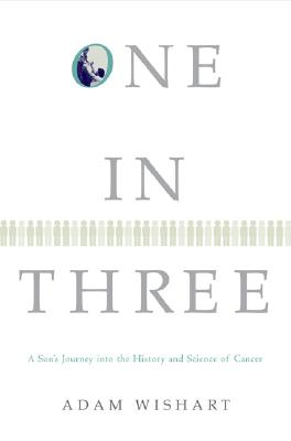 Image for One in Three: A Son's Journey into the History and Science of Cancer