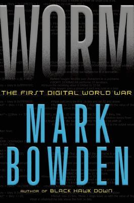 Worm: The First Digital World War, Mark Bowden