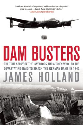 Image for Dam Busters: The True Story of the Inventors and Airmen Who Led the Devastating Raid to Smash the German Dams in 1943