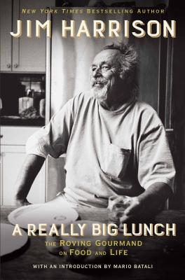 A Really Big Lunch: The Roving Gourmand on Food and Life, Harrison, Jim
