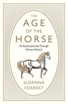 Image for The Age of the Horse: An Equine Journey Through Human History