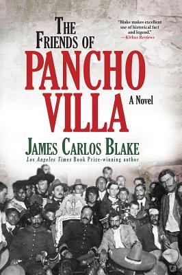 The Friends of Pancho Villa: A Novel, Blake, James Carlos