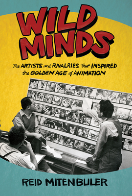 Image for WILD MINDS: THE ARTISTS AND RIVALRIES THAT INSPIRED THE GOLDEN AGE OF ANIMATION