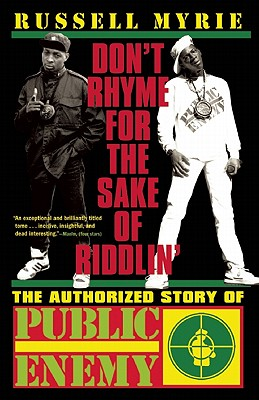 Image for Don't Rhyme for the Sake of Riddlin': The Authorized Story of Public Enemy