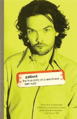 Patient: The True Story of a Rare Illness, Watt, Ben