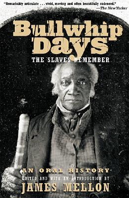 Image for Bullwhip Days: The Slaves Remember: An Oral History