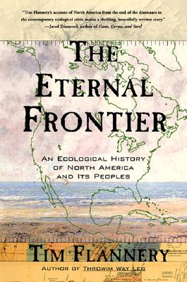 The Eternal Frontier: An Ecological History of North America and Its Peoples, Flannery, Tim