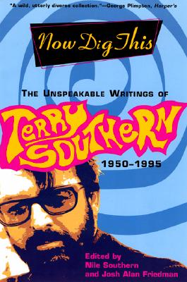 Now Dig This: The Unspeakable Writings of Terry Southern, 1950-1995, Southern, Terry