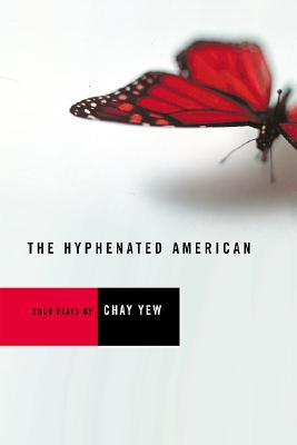 The Hyphenated American: Four Plays: Red, Scissors, A Beautiful Country, and Wonderland, Yew, Chay