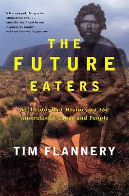 The Future Eaters: An Ecological History of the Australasian Lands and People, Flannery, Tim