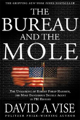 Image for The Bureau and the Mole: The Unmasking of Robert Philip Hanssen, the Most Dangerous Double Agent in FBI History