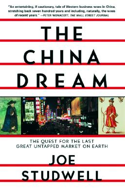 The China Dream: The Quest for the Last Great Untapped Market on Earth, Studwell, Joe
