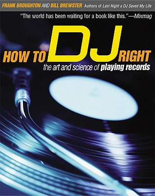 Image for How to DJ Right: The Art and Science of Playing Records