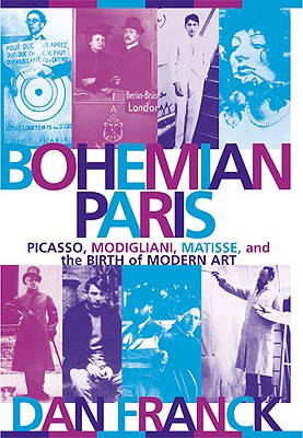 Image for Bohemian Paris: Picasso, Modigliani, Matisse, and the Birth of Modern Art