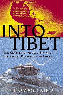 Image for Into Tibet: The CIA's First Atomic Spy and His Secret Expedition to Lhasa