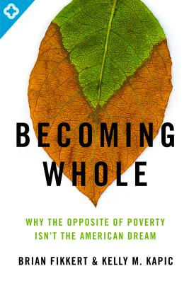 Image for Becoming Whole: Why the Opposite of Poverty Isn't the American Dream