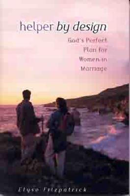 Helper by Design: God's Perfect Plan for Women in Marriage, Elyse Fitzpatrick