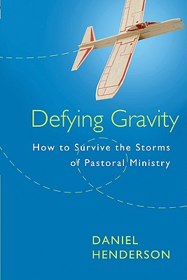 Image for Defying Gravity: How to Survive the Storms of Pastoral Ministry